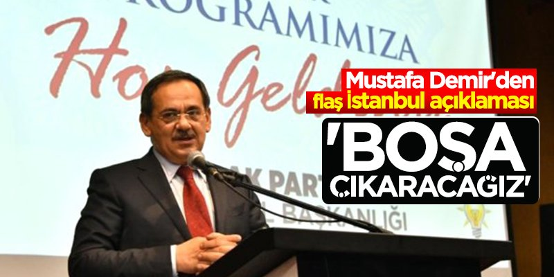 Mustafa Demir'den flaş İstanbul çıkışı