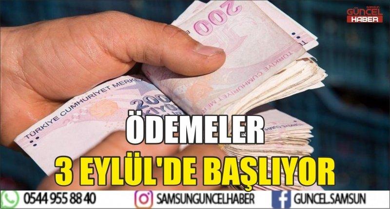 ÖDEMELER 3 EYLÜL'DE BAŞLIYOR
