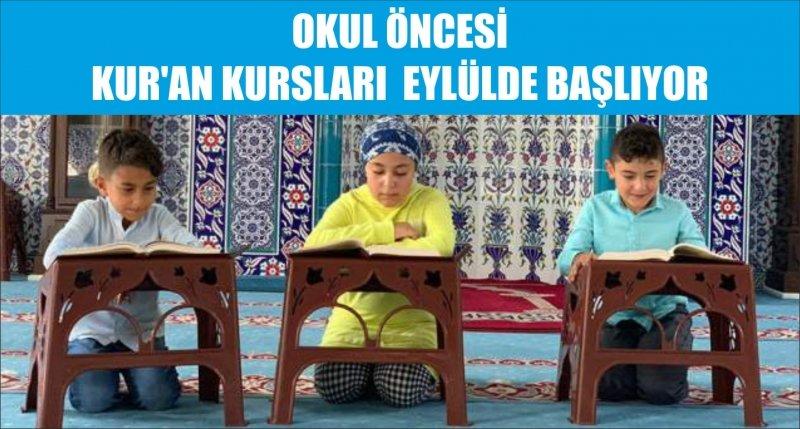 OKUL ÖNCESİ KUR'AN KURSLARI  EYLÜLDE BAŞLIYOR