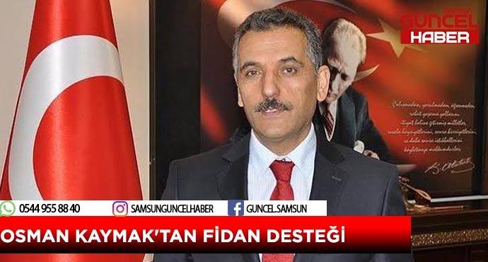 OSMAN KAYMAK'TAN FİDAN DESTEĞİ