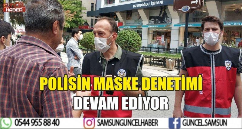 POLİSİN MASKE DENETİMİ DEVAM EDİYOR