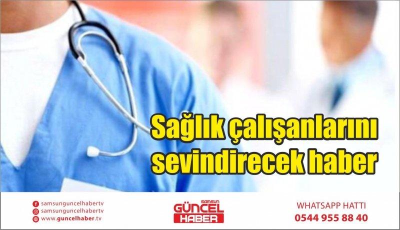 Sağlık çalışanlarını sevindirecek haber
