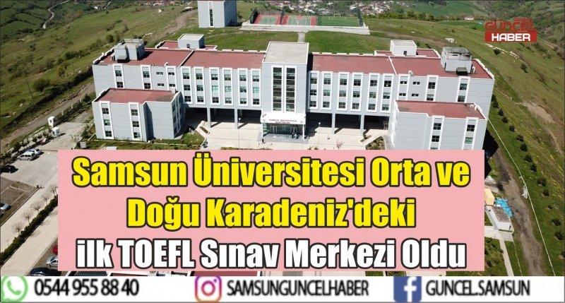 Samsun Üniversitesi Orta ve Doğu Karadeniz'deki ilk TOEFL Sınav Merkezi Oldu