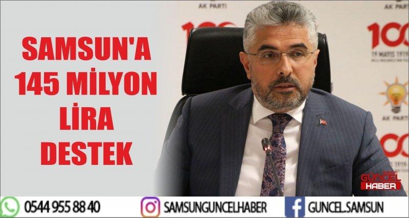 SAMSUN'A 145 MİLYON LİRA DESTEK