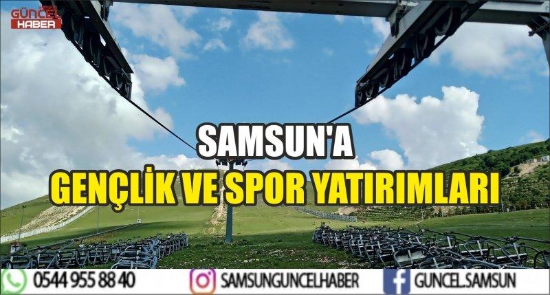 SAMSUN'A GENÇLİK VE SPOR YATIRIMLARI