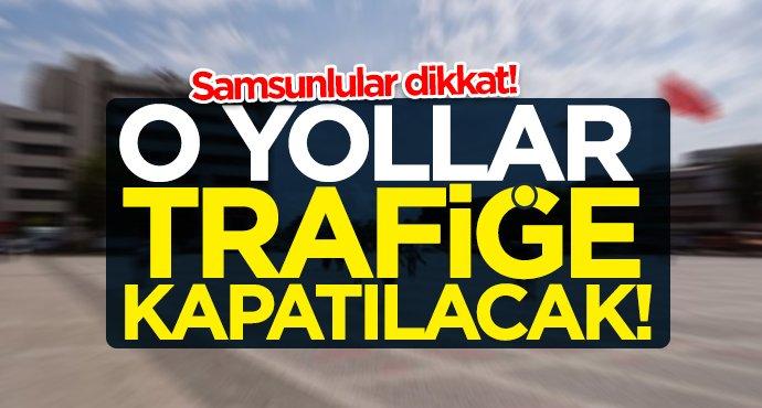 Samsun'da 19 Mayıs'ta hangi yollar kapalı?