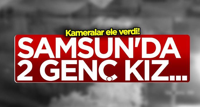 Samsun'da 2 genç kız kameralara yakalandı