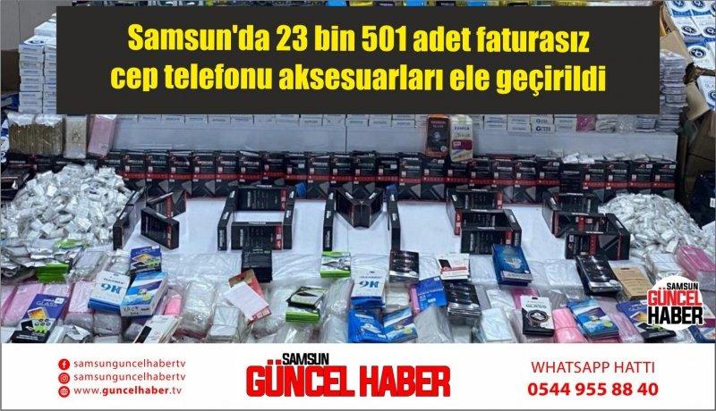 Samsun'da 23 bin 501 adet faturasız cep telefonu aksesuarları ele geçirildi