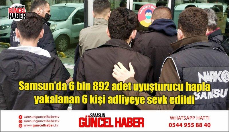 Samsun'da 6 bin 892 adet uyuşturucu hapla yakalanan 6 kişi adliyeye sevk edildi
