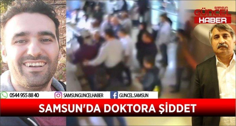 SAMSUN'DA DOKTORA ŞİDDET