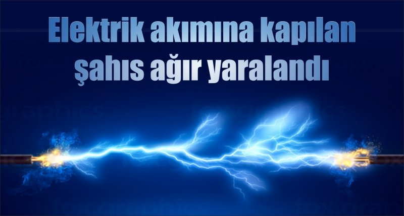 Samsun'da elektrik akımına kapılan şahıs ağır yaralandı
