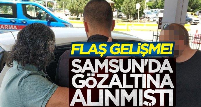 Samsun'da gözaltına alınmıştı! Flaş gelişme...