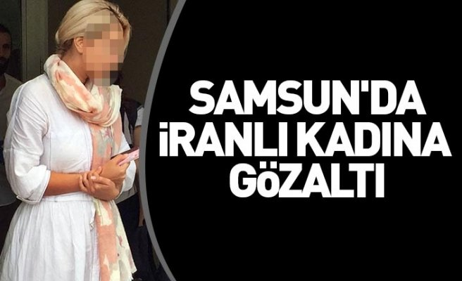 Samsun'da İranlı kadına gözaltı