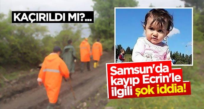 Samsun'da kayıp Ecrin'le ilgili şok iddia!