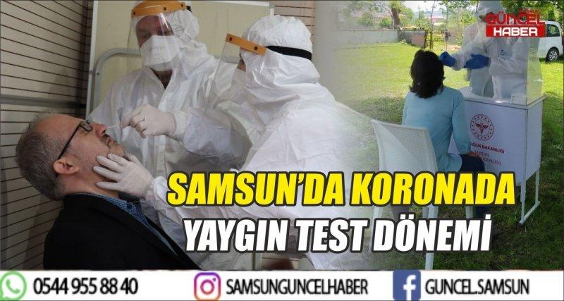 SAMSUN'DA KORONADA YAYGIN TEST DÖNEMİ