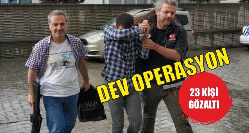 Samsun'da operasyon: 23 gözaltı