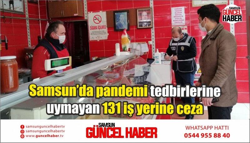 Samsun'da pandemi tedbirlerine uymayan 131 iş yerine ceza