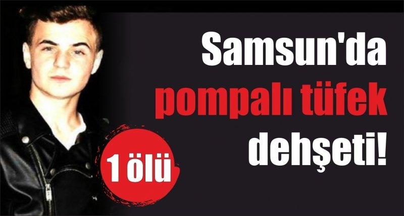 Samsun'da pompalı tüfek dehşeti! 1 ölü