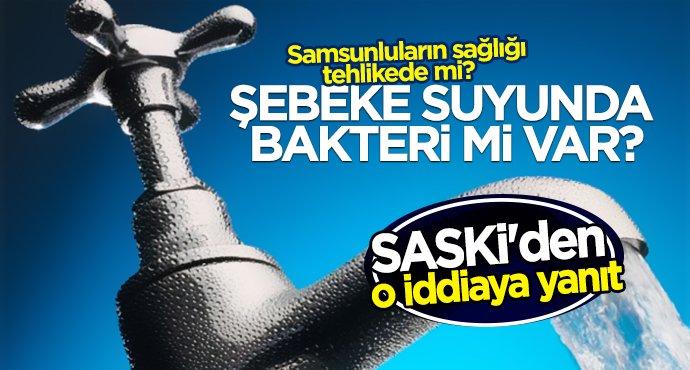 Samsun'da şebeke suyunda bakteri mi var?
