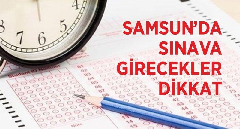 Samsun'da sınava girecekler dikkat