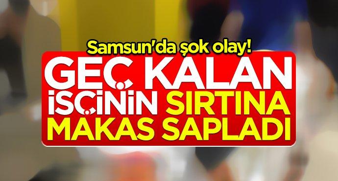 Samsun'da şok olay!