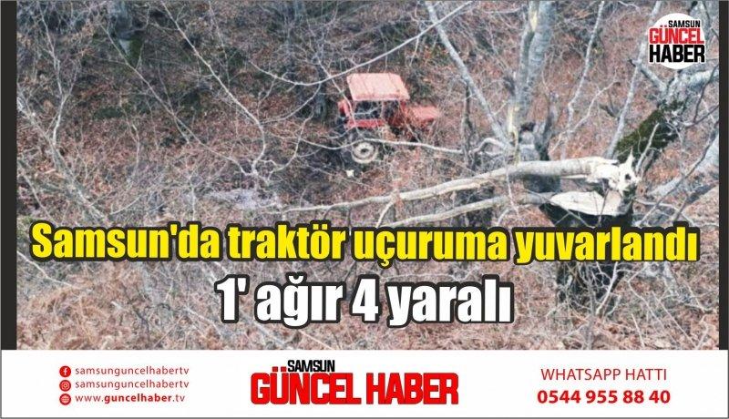Samsun'da traktör uçuruma yuvarlandı: 1' ağır 4 yaralı