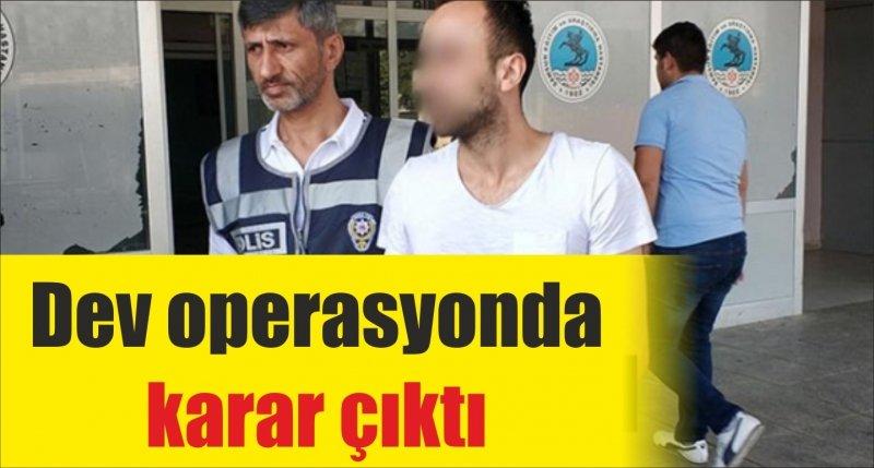 Samsun'daki dev operasyonda karar çıktı