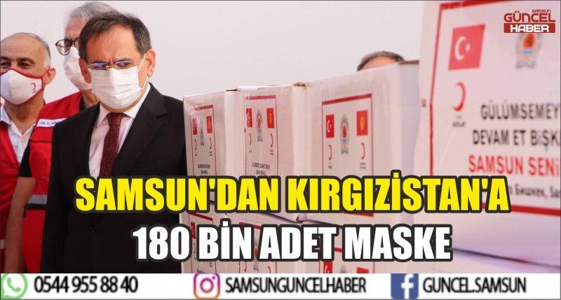 SAMSUN'DAN KIRGIZİSTAN'A 180 BİN ADET MASKE
