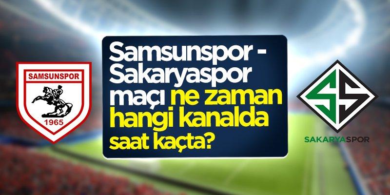 Samsunspor-Sakaryaspor maçı ne zaman, saat kaçta, hangi kanalda?
