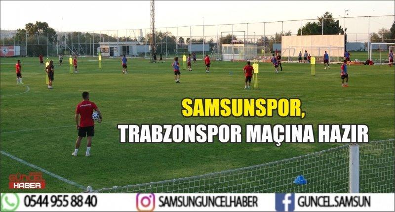 SAMSUNSPOR, TRABZONSPOR MAÇINA HAZIR