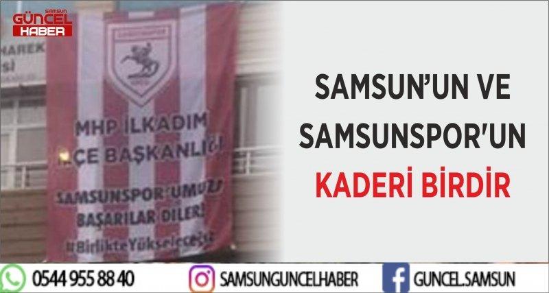 SAMSUN'UN VE SAMSUNSPOR'UN KADERİ BİRDİR