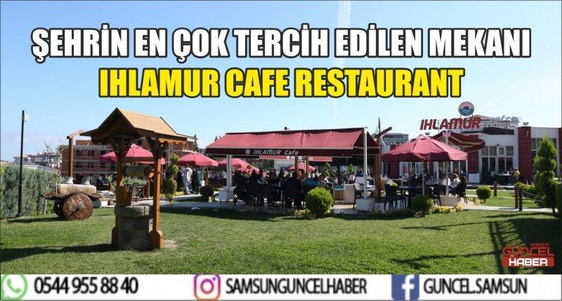 ŞEHRİN EN ÇOK TERCİH EDİLEN MEKANI IHLAMUR CAFE RESTAURANT