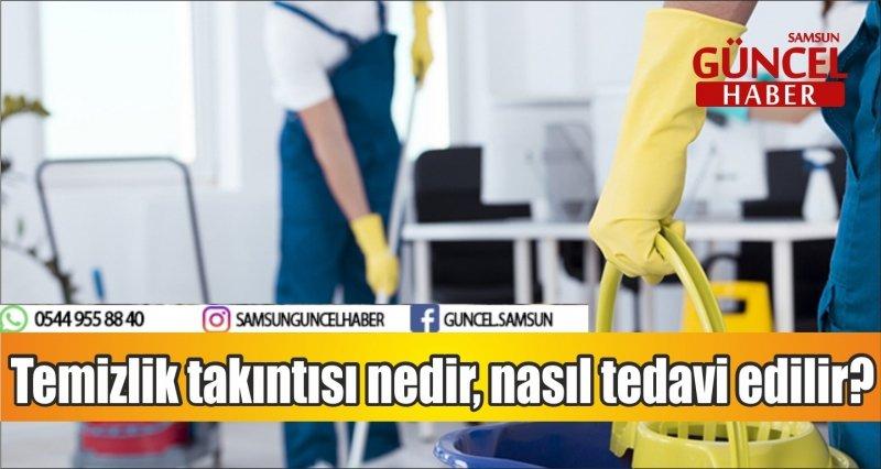 Temizlik takıntısı nedir, nasıl tedavi edilir?
