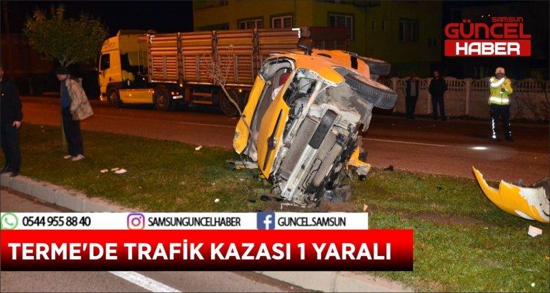 TERME'DE TRAFİK KAZASI 1 YARALI