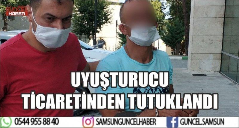 UYUŞTURUCU TİCARETİNDEN TUTUKLANDI