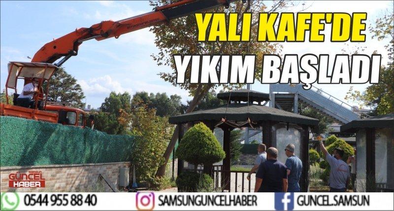 YALI KAFE'DE YIKIM BAŞLADI