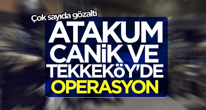 Atakum,Canik ve Tekkeköy'de operasyon