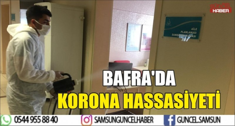 BAFRA'DA KORONA HASSASİYETİ