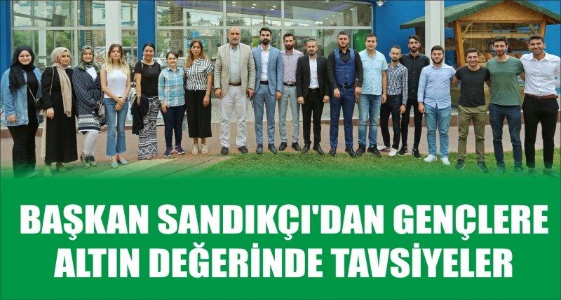 BAŞKAN SANDIKÇI'DAN GENÇLERE ALTIN DEĞERİNDE TAVSİYELER