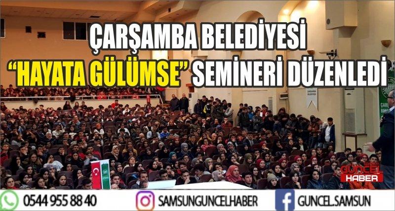 """ÇARŞAMBA BELEDİYESİ """"HAYATA GÜLÜMSE""""SEMİNERİ DÜZENLEDİ"""