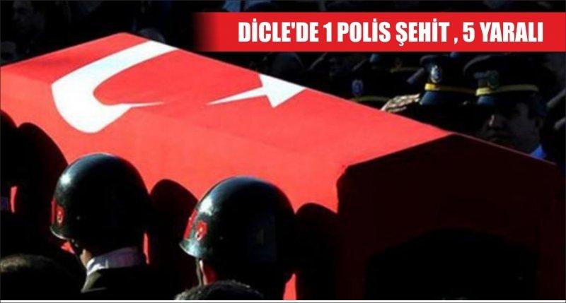 DİCLE'DE 1 POLİS ŞEHİT , 5 YARALI