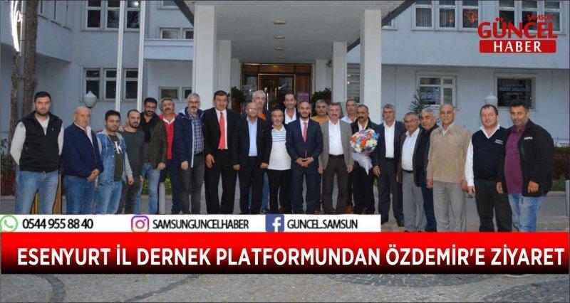 ESENYURT İL DERNEK PLATFORMUNDAN ÖZDEMİR'E ZİYARET