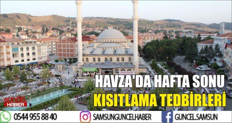 HAVZA'DA HAFTA SONU KISITLAMA TEDBİRLERİ