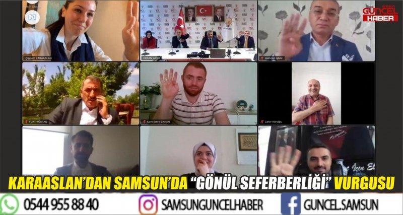 """KARAASLAN'DAN SAMSUN'DA """"GÖNÜL SEFERBERLİĞİ"""" VURGUSU"""