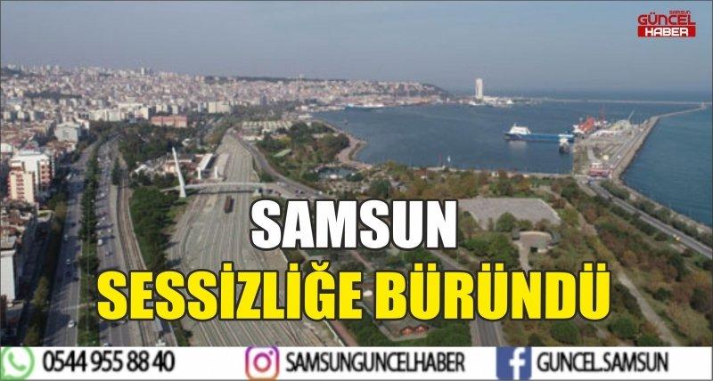 SAMSUN SESSİZLİĞE BÜRÜNDÜ