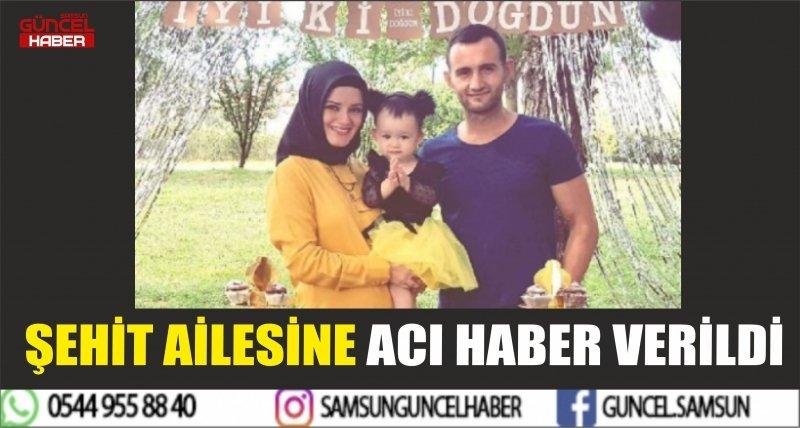 ŞEHİT AİLESİNE ACI HABER VERİLDİ
