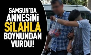 Samsun'da annesini silahla boynundan vurdu