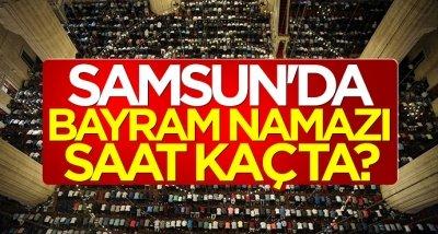 2019 Ramazan Bayramı'nda Samsun'da namaz saat kaçta?