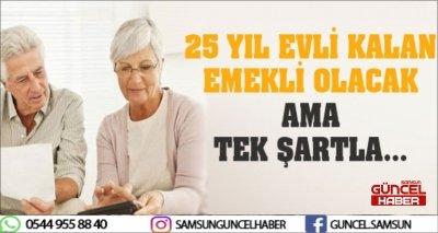 25 YIL EVLİ KALAN KADINA EMEKLİLİK TEKLİFİ