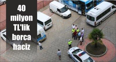 40 milyon TL'lik borca haciz